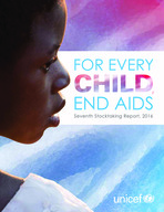 Report in low res: FOR EVERY CHILD, END AIDS - Seventh Stocktaking Report, 2016